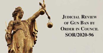 Judicial Review of Gun Ban by Order in Council SOR/2020-96