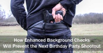 How Enhanced Background Checks Will Prevent the Next Birthday Party Shootout