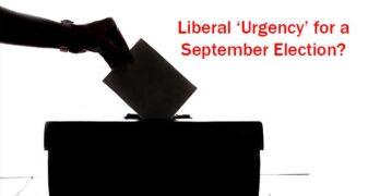 Liberal Urgency for September Election?